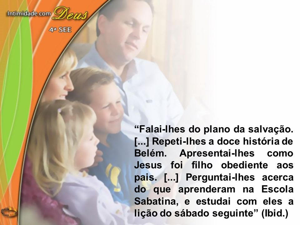 Falai-lhes do plano da salvação. [...] Repeti-lhes a doce história de